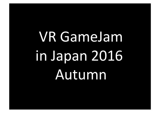 proposal-for-vr-gamejam-in-japan-2016-autumn-9-638